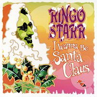 Ringo Starr – I Wanna Be Santa Claus
