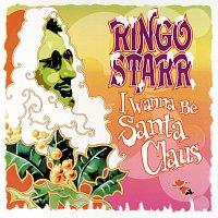 Ringo Starr – I Wanna Be Santa Claus