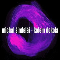 Michal Šindelář – Kolem dokola