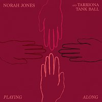 Norah Jones, Tarriona Tank Ball – Playing Along