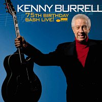 Kenny Burrell – 75Th Birthday Bash Live! [Live]