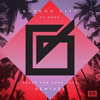 Gorgon City, MNEK – Ready For Your Love [Remixes]