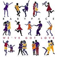 Babyface – We've Got Love
