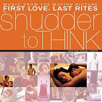 Shudder To Think – First Love, Last Rites Music From The Motion Picture