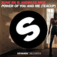 Rune RK – Power Of You And Me (Teacup) [feat. Andreas Moe]