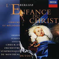Charles Dutoit, Susan Graham, John Mark Ainsley, Francois Le Roux – Berlioz: L'Enfance du Christ etc