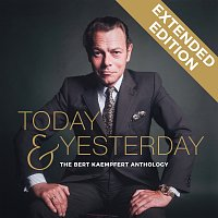 Bert Kaempfert And His Orchestra – Today & Yesterday - The Bert Kaempfert Anthology [Extended Edition]