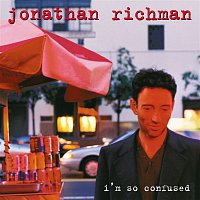Jonathan Richman – I'm So Confused