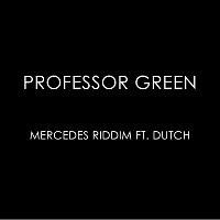 Professor Green, DUTCH – Mercedes Riddim