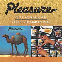 Pleasure – Dust Yourself Off/Accept No Substitutes
