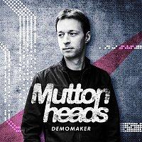Muttonheads, Eden Martin – Demomaker
