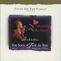 Kim Hill – Renewing The Heart: For Such A Time As This