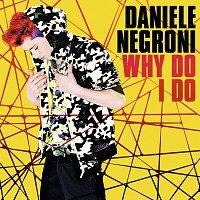 Daniele Negroni – Why Do I Do