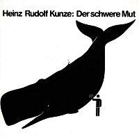 Heinz Rudolf Kunze – Der Schwere Mut
