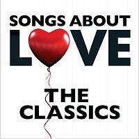 Různí interpreti – Songs About Love - The Classics