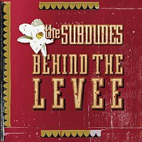 The Subdudes – Behind The Levee