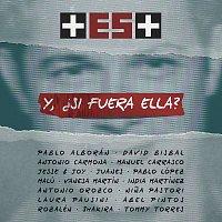 Pablo Alborán, David Bisbal, Antonio Carmona, Manuel Carrasco, Jesse & Joy, Juanes – Y, ?Si Fuera Ella? [+ Es +]