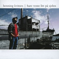 Henning Kvitnes – Bare vente litt pa sjelen