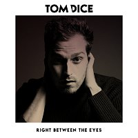 Tom Dice – Right Between The Eyes