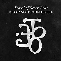 School Of Seven Bells – Disconnect from Desire