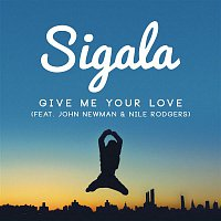 Sigala & John Newman, Nile Rodgers – Give Me Your Love (Remixes)