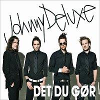 Johnny Deluxe – Det Du Gor