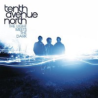 Tenth Avenue North – The Light Meets The Dark