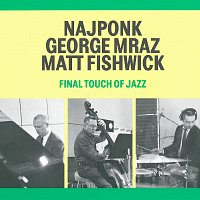 Najponk, George Mraz, Matt Fishwick – Final Touch Of Jazz