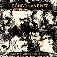 León Benavente – Vamos a volvernos locos