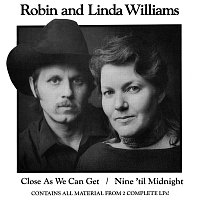 Robin & Linda Williams – Close As We Can Get / Nine 'Til Midnight