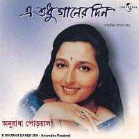Anuradha Paudwal – E Shudhu Ganer Din