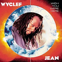 Wyclef Jean – Wish You Were Here
