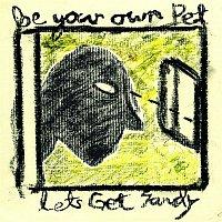Be Your Own Pet – Let's Get Sandy (Big Problem)