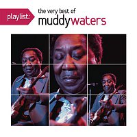 Muddy Waters – Playlist: The Very Best Of Muddy Waters