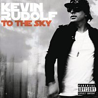 Kevin Rudolf – To The Sky