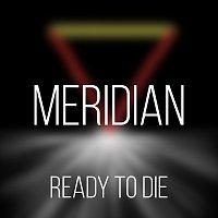 Meridian – Ready to Die