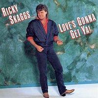 Ricky Skaggs – Love's Gonna Get Ya!