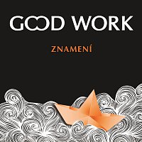 Good Work – Znamení