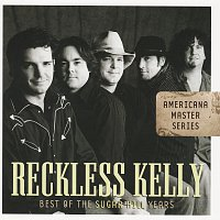 Reckless Kelly – Americana Master Series : Best Of The Sugar Hill Years