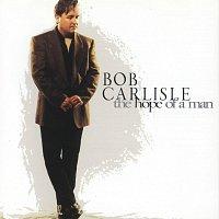 Bob Carlisle – The Hope Of A Man