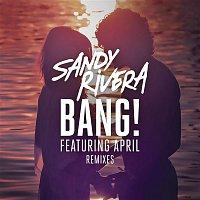 Sandy Rivera, April – BANG! (Remixes Part 2)