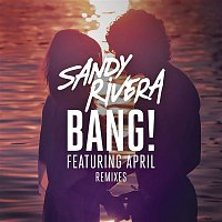 Sandy Rivera, April – BANG! (Remixes Part 2)