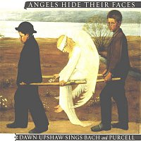 Dawn Upshaw – Angels Hide Their Faces: Dawn Upshaw Sings Bach and Purcell