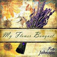 Pete Johnson – My Flower Bouquet