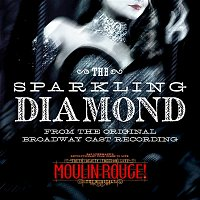 Karen Olivo & Original Broadway Cast of Moulin Rouge! The Musical – The Sparkling Diamond
