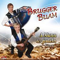 Brugger Buam – A Mann der jodeln kann