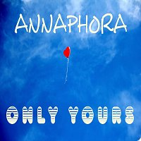 ANNAPHORA – Only yours