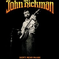 John Hickman – Don't Mean Maybe