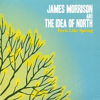 The Idea Of North, James Morrison – Feels Like Spring