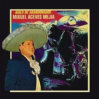 Miguel Aceves Mejia – Asilo de Abandonados